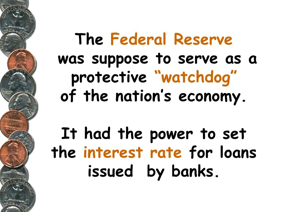 The Federal Reserve was suppose to serve as a protective watchdog of the nation's economy.