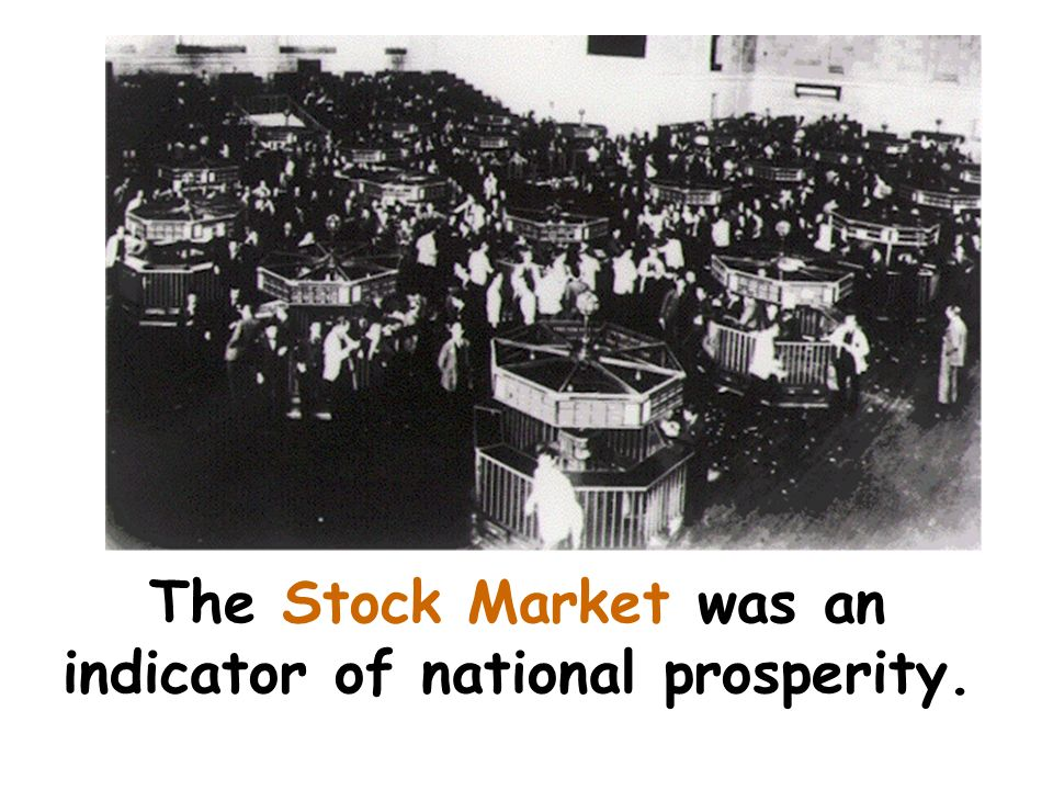 The Stock Market was an indicator of national prosperity.