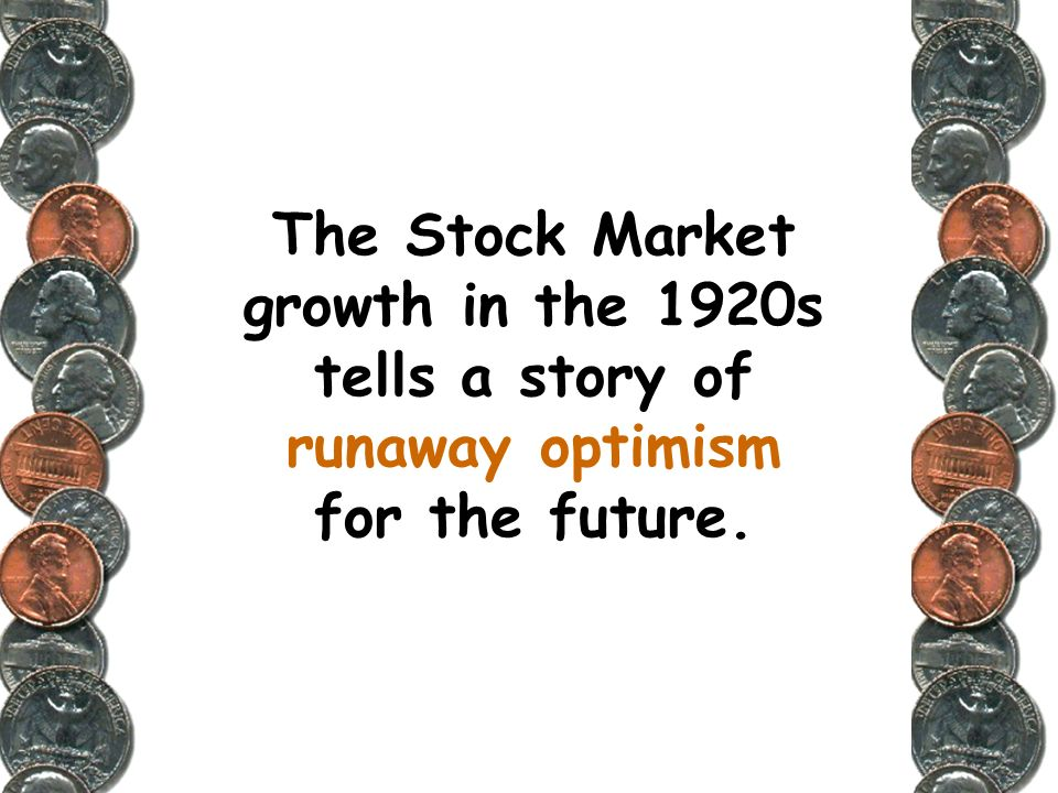 The Stock Market growth in the 1920s tells a story of runaway optimism for the future.