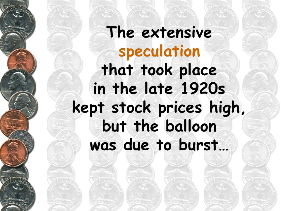 The extensive speculation that took place in the late 1920s kept stock prices high, but the balloon was due to burst…