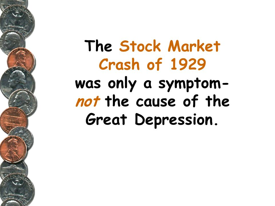 The Stock Market Crash of 1929 was only a symptom- not the cause of the Great Depression.