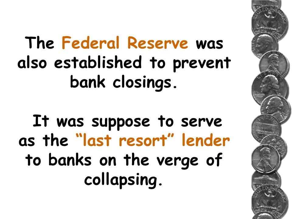 The Federal Reserve was also established to prevent bank closings