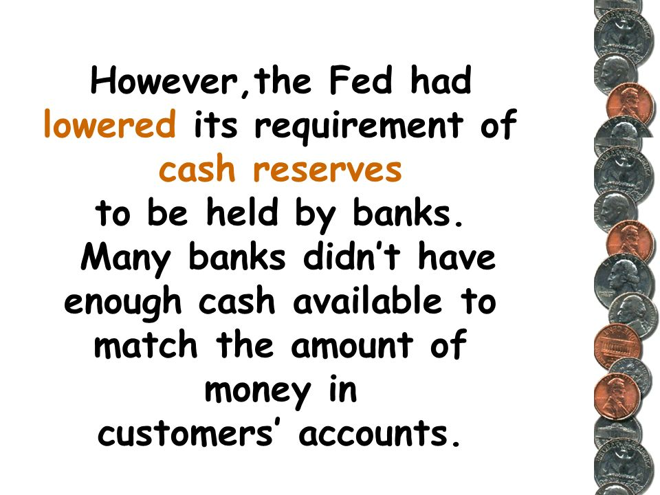 However,the Fed had lowered its requirement of cash reserves to be held by banks.