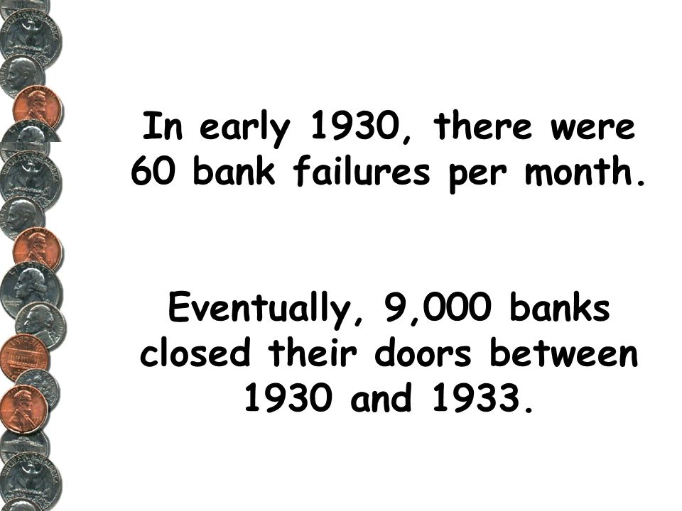 In early 1930, there were 60 bank failures per month