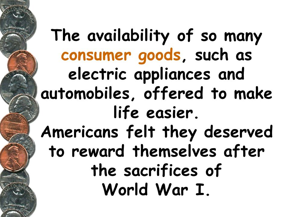 The availability of so many consumer goods, such as electric appliances and automobiles, offered to make life easier.