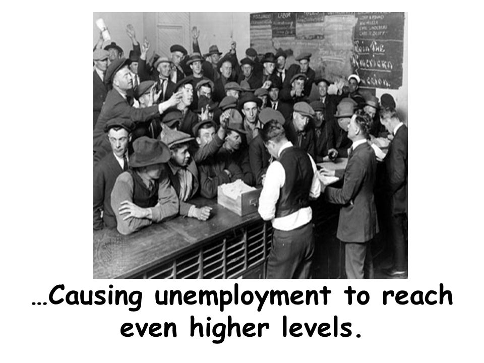…Causing unemployment to reach even higher levels.