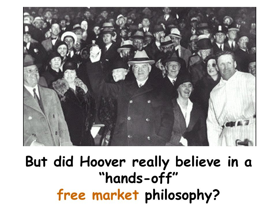 But did Hoover really believe in a hands-off free market philosophy