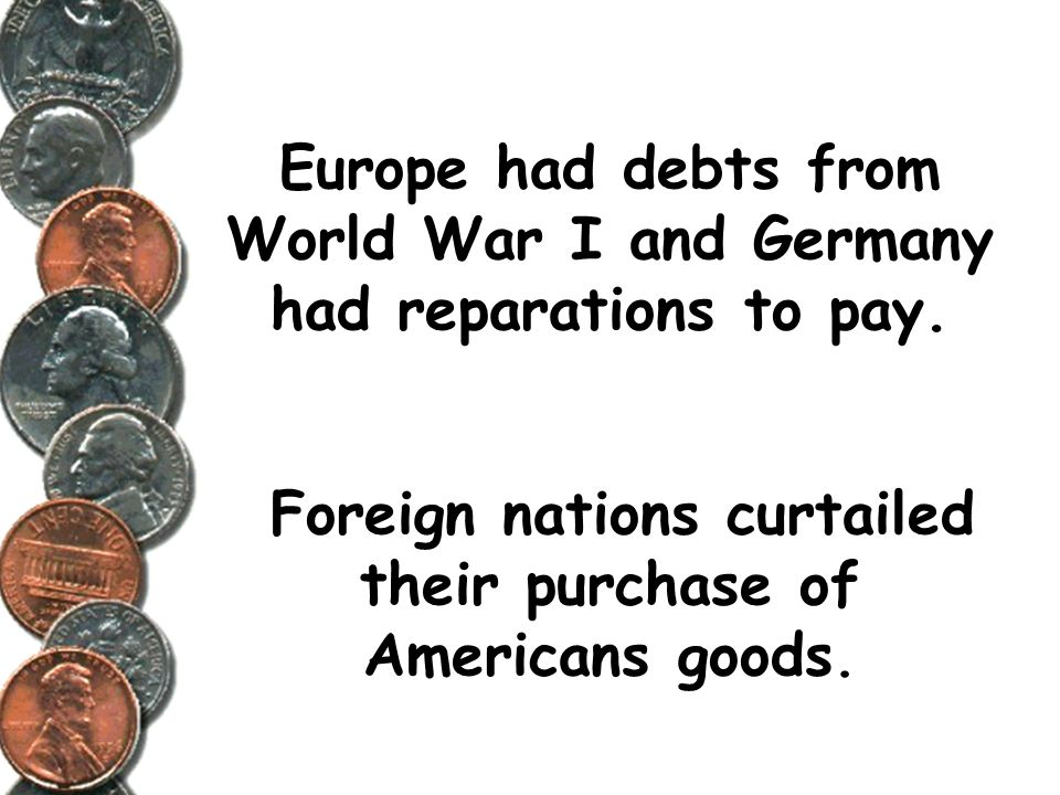 Europe had debts from World War I and Germany had reparations to pay