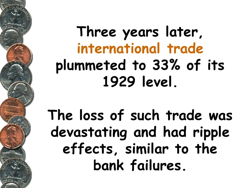 Three years later, international trade plummeted to 33% of its 1929 level.