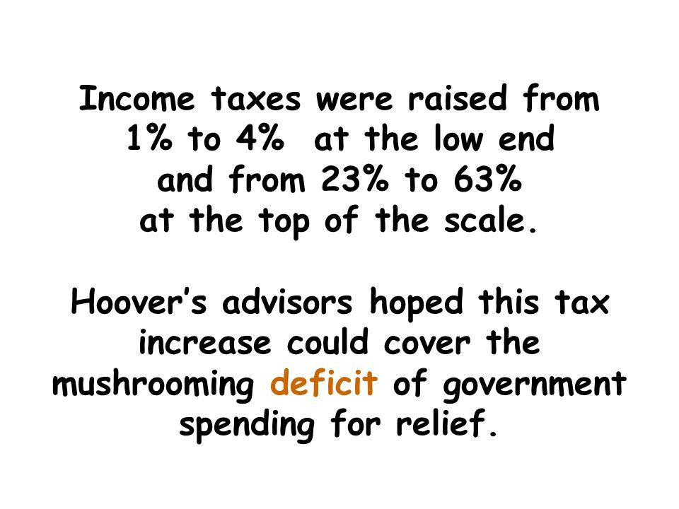 Income taxes were raised from 1% to 4% at the low end and from 23% to 63% at the top of the scale.