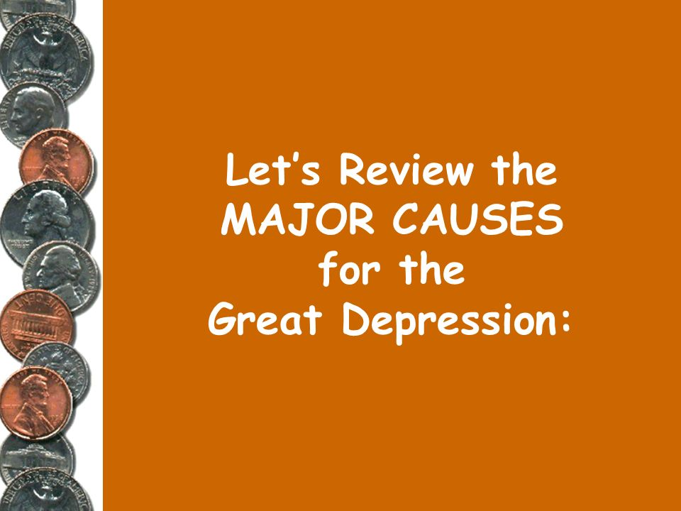 Let's Review the MAJOR CAUSES for the Great Depression: