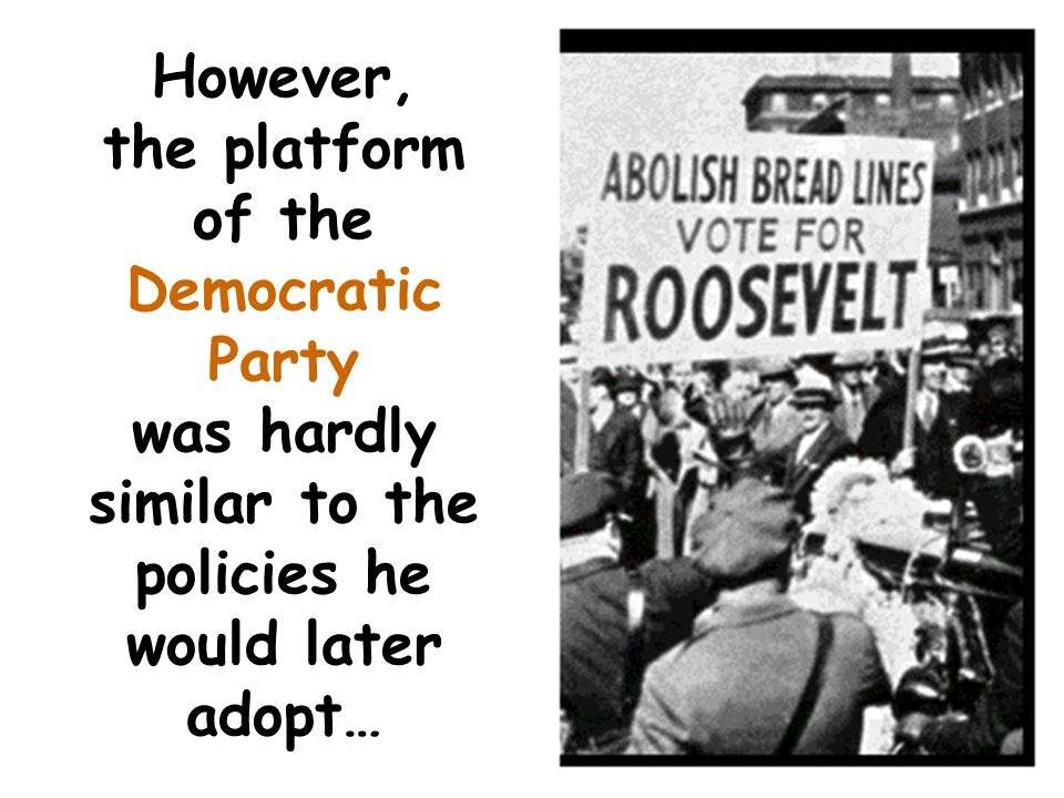 However, the platform of the Democratic Party was hardly similar to the policies he would later adopt…