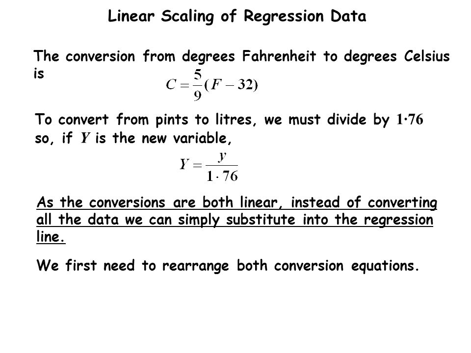 To convert from pints to litres, we must divide by 1·76 so, if Y is the new variable,
