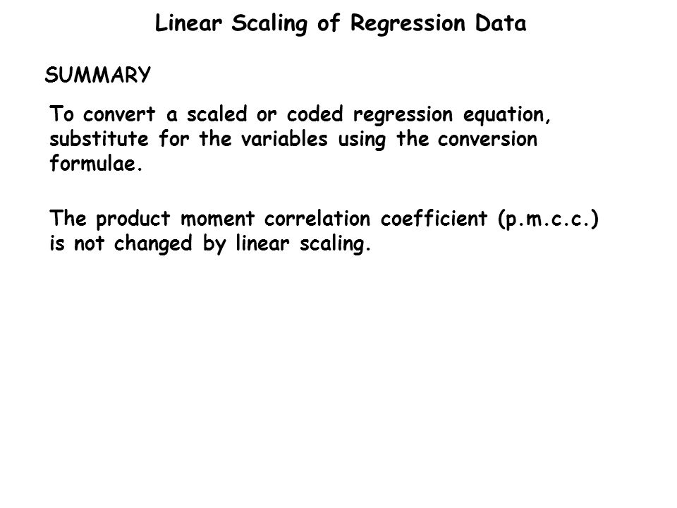 SUMMARY To convert a scaled or coded regression equation, substitute for the variables using the conversion formulae.