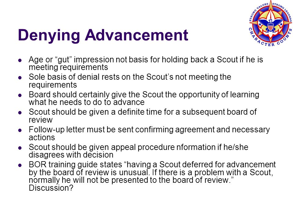 Denying Advancement Age or gut impression not basis for holding back a Scout if he is meeting requirements.