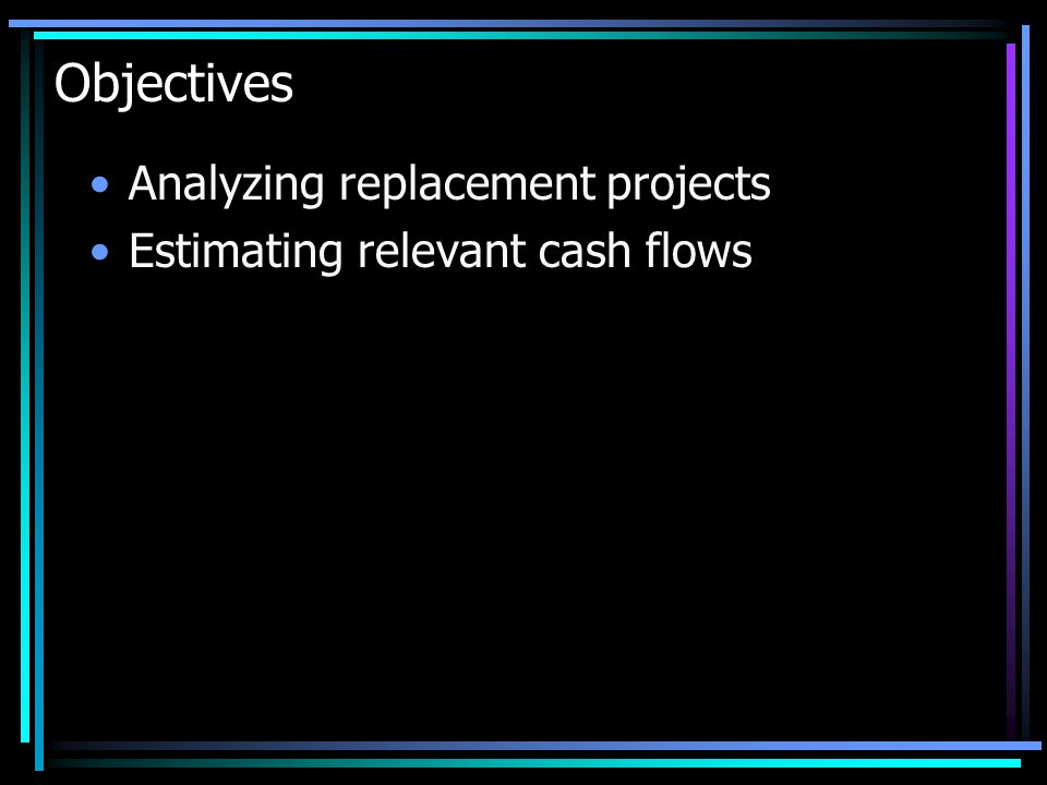 Objectives Analyzing replacement projects