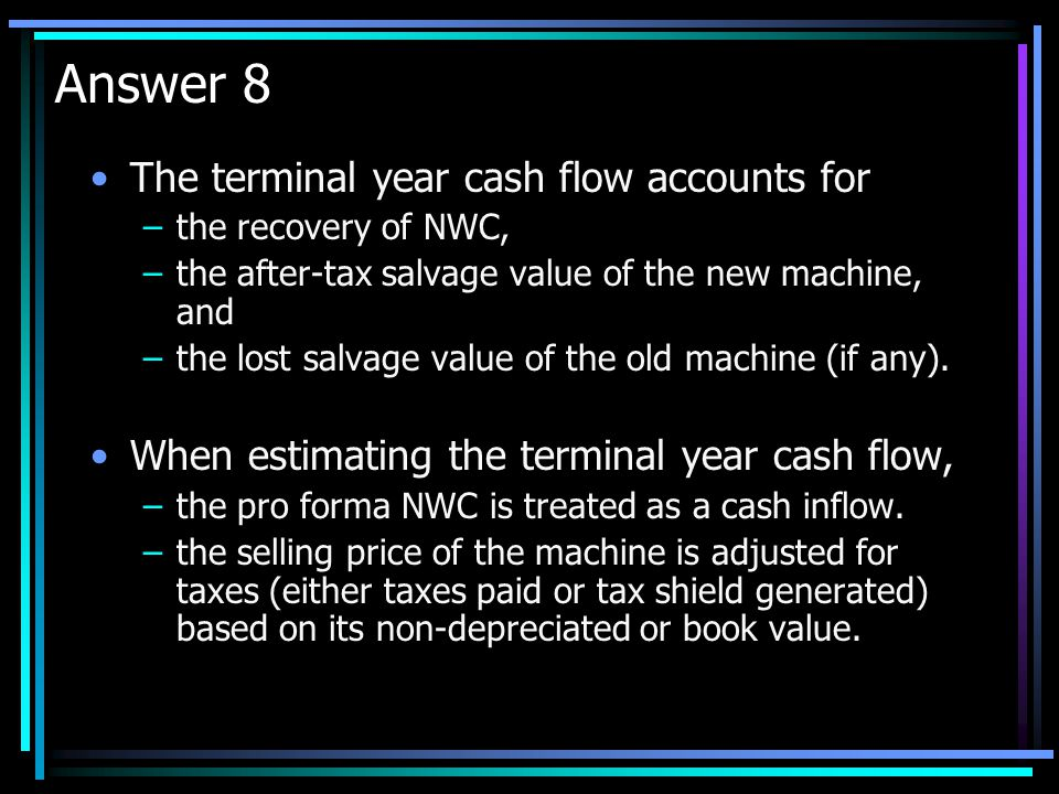 Answer 8 The terminal year cash flow accounts for