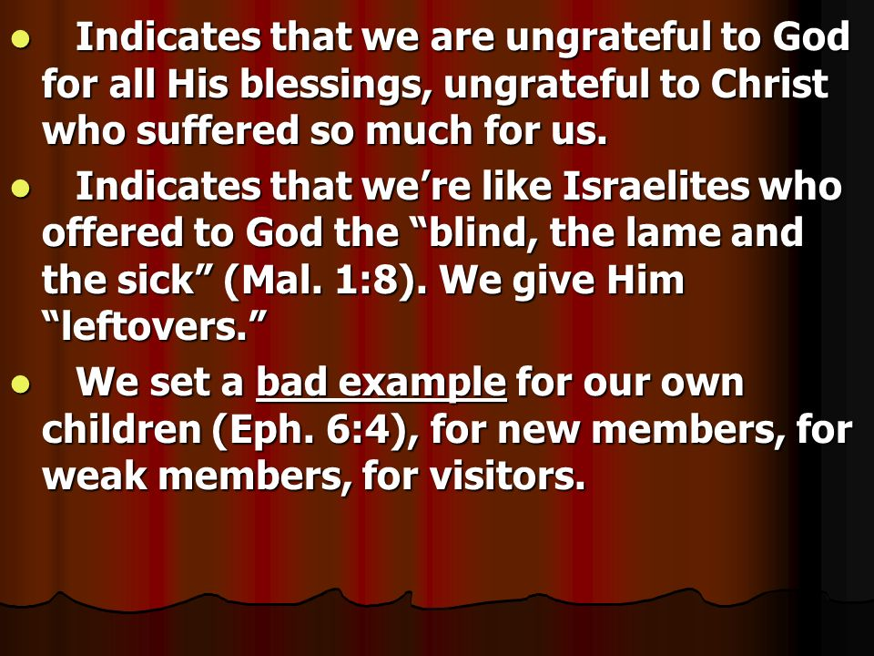 Indicates that we are ungrateful to God for all His blessings, ungrateful to Christ who suffered so much for us.