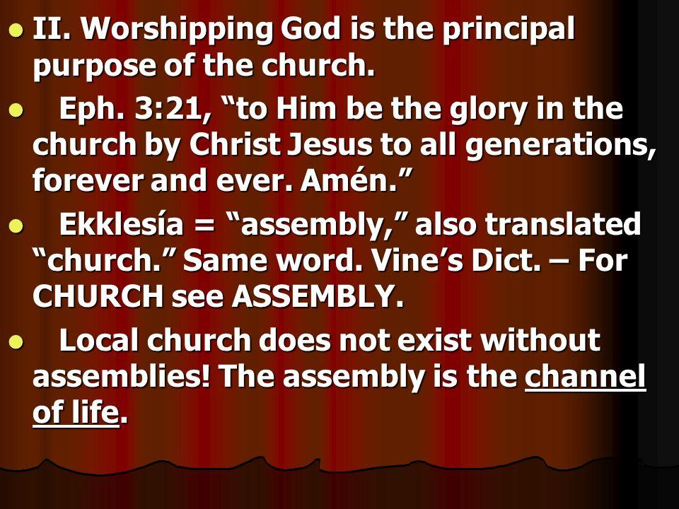 II. Worshipping God is the principal purpose of the church.