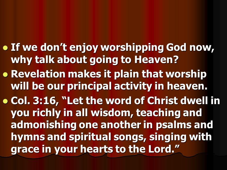 If we don't enjoy worshipping God now, why talk about going to Heaven