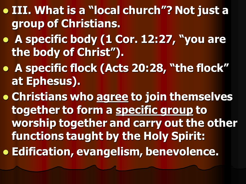 III. What is a local church Not just a group of Christians.