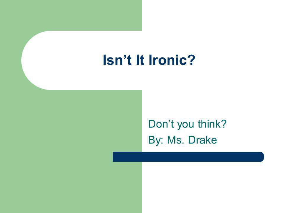 Don't you think By: Ms. Drake