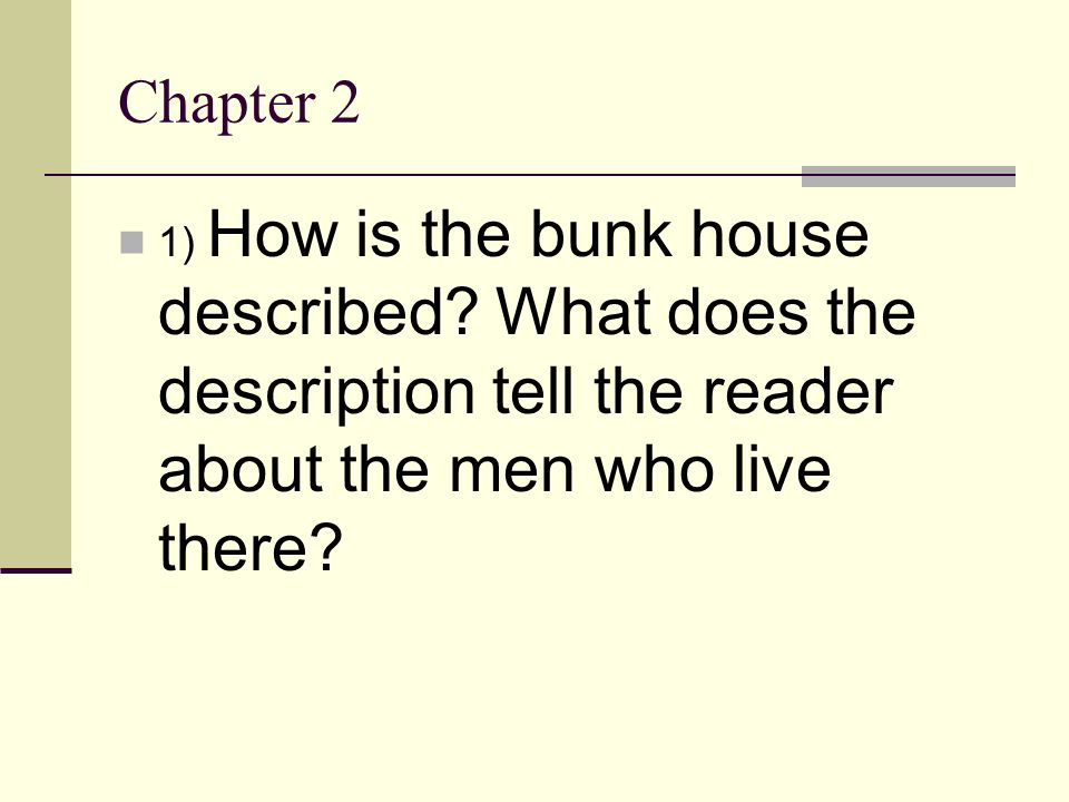 Chapter 2 1) How is the bunk house described.