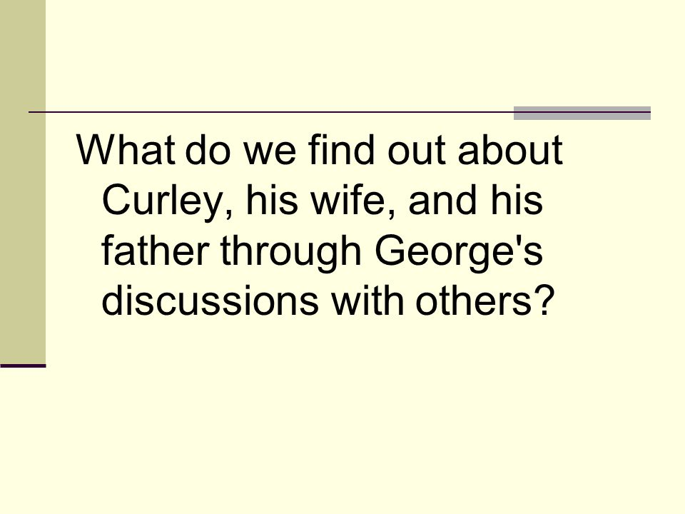 What do we find out about Curley, his wife, and his father through George s discussions with others