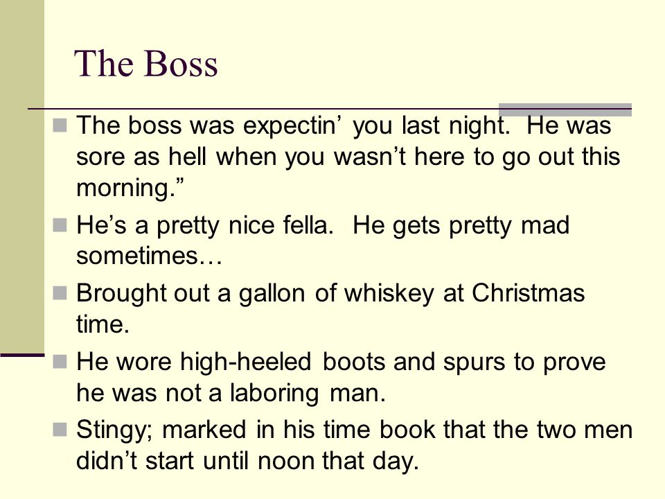 The Boss The boss was expectin' you last night. He was sore as hell when you wasn't here to go out this morning.