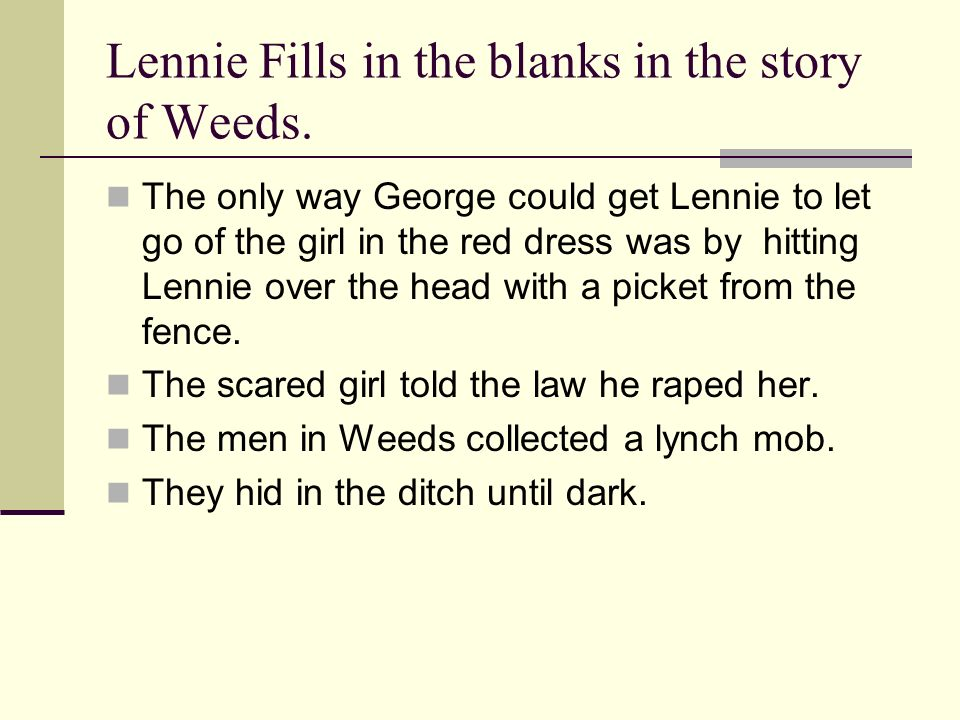 Lennie Fills in the blanks in the story of Weeds.