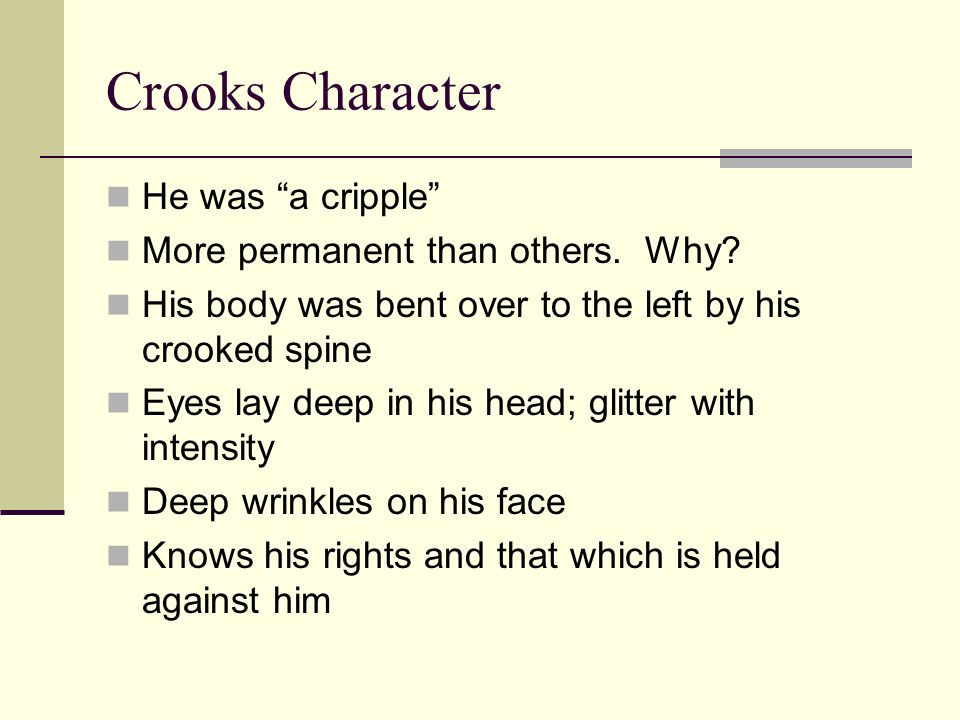 Crooks Character He was a cripple More permanent than others. Why