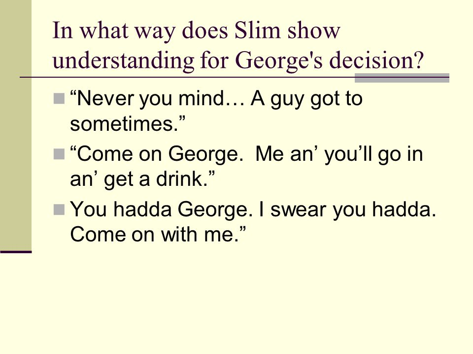In what way does Slim show understanding for George s decision