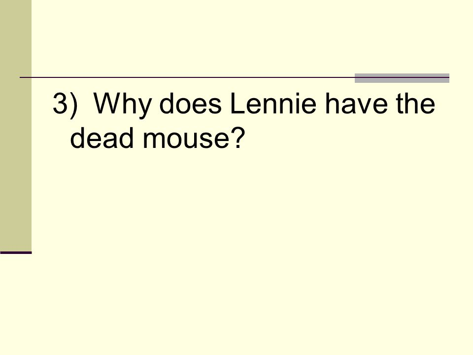 3) Why does Lennie have the dead mouse