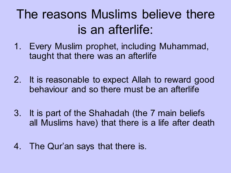 The reasons Muslims believe there is an afterlife: