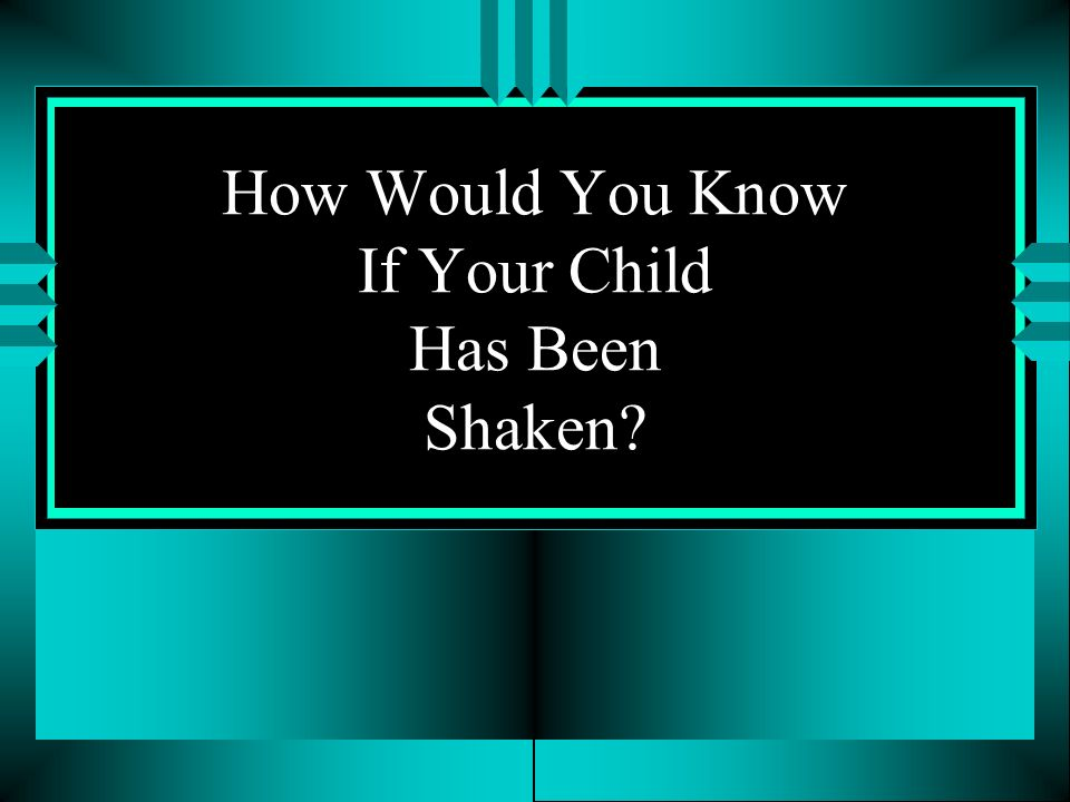 How Would You Know If Your Child Has Been Shaken
