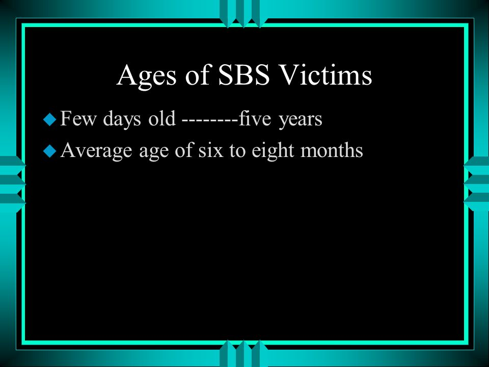 Ages of SBS Victims Few days old five years
