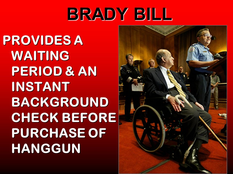 BRADY BILL PROVIDES A WAITING PERIOD & AN INSTANT BACKGROUND CHECK BEFORE PURCHASE OF HANGGUN