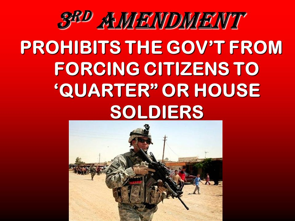 3RD AMENDMENT PROHIBITS THE GOV'T FROM FORCING CITIZENS TO 'QUARTER OR HOUSE SOLDIERS
