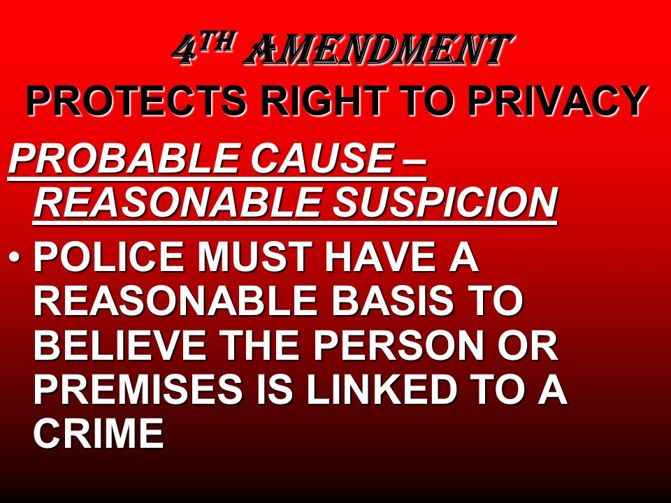 4TH AMENDMENT PROTECTS RIGHT TO PRIVACY