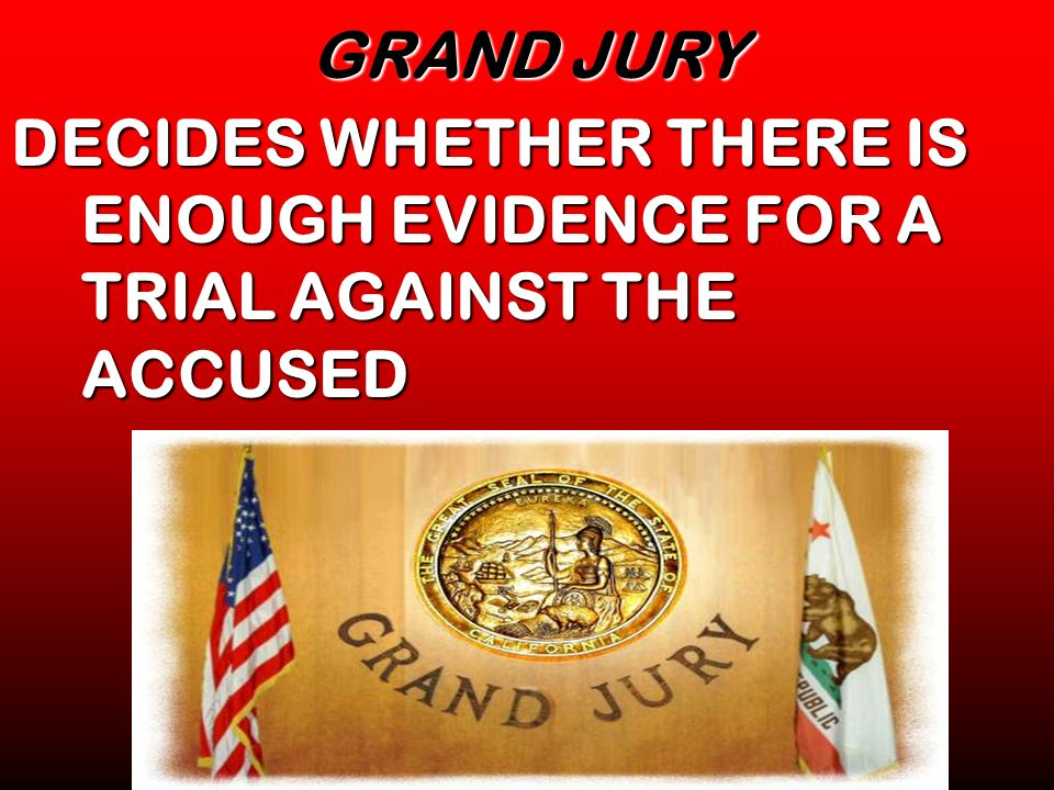 GRAND JURY DECIDES WHETHER THERE IS ENOUGH EVIDENCE FOR A TRIAL AGAINST THE ACCUSED