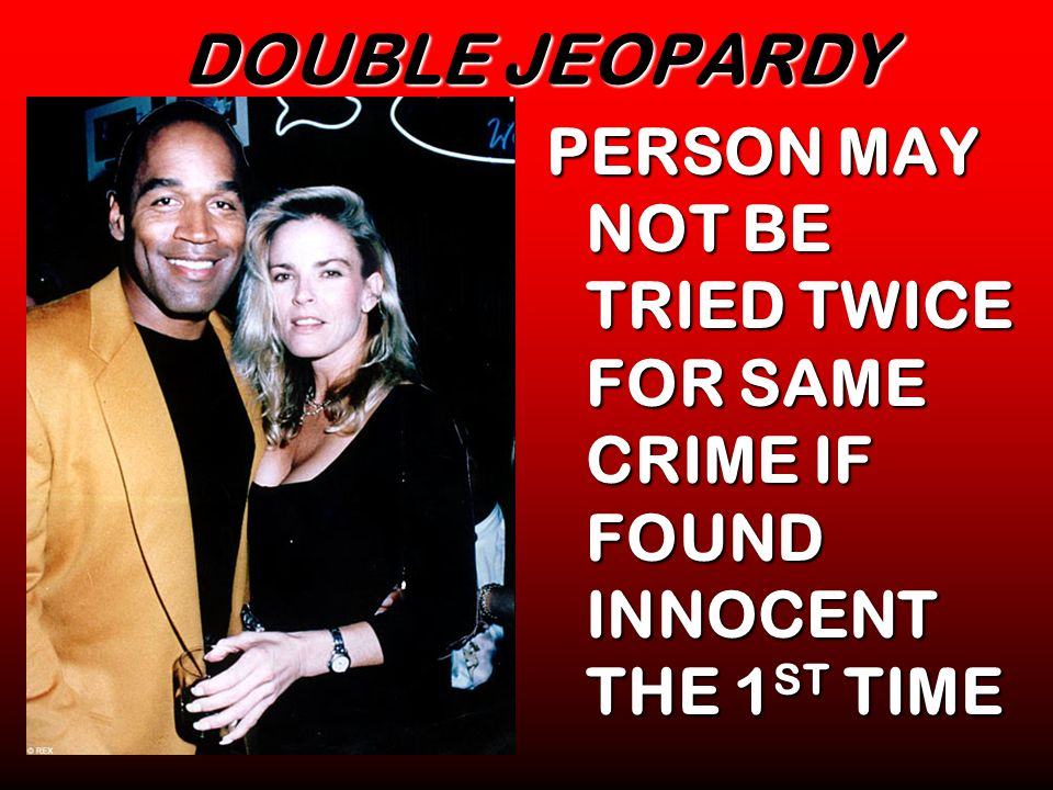 DOUBLE JEOPARDY PERSON MAY NOT BE TRIED TWICE FOR SAME CRIME IF FOUND INNOCENT THE 1ST TIME