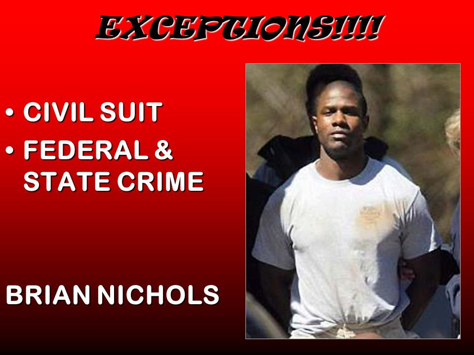 EXCEPTIONS!!!! CIVIL SUIT FEDERAL & STATE CRIME BRIAN NICHOLS