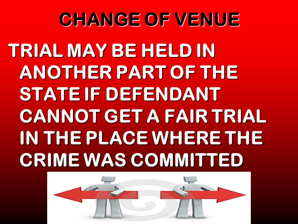 CHANGE OF VENUE TRIAL MAY BE HELD IN ANOTHER PART OF THE STATE IF DEFENDANT CANNOT GET A FAIR TRIAL IN THE PLACE WHERE THE CRIME WAS COMMITTED.