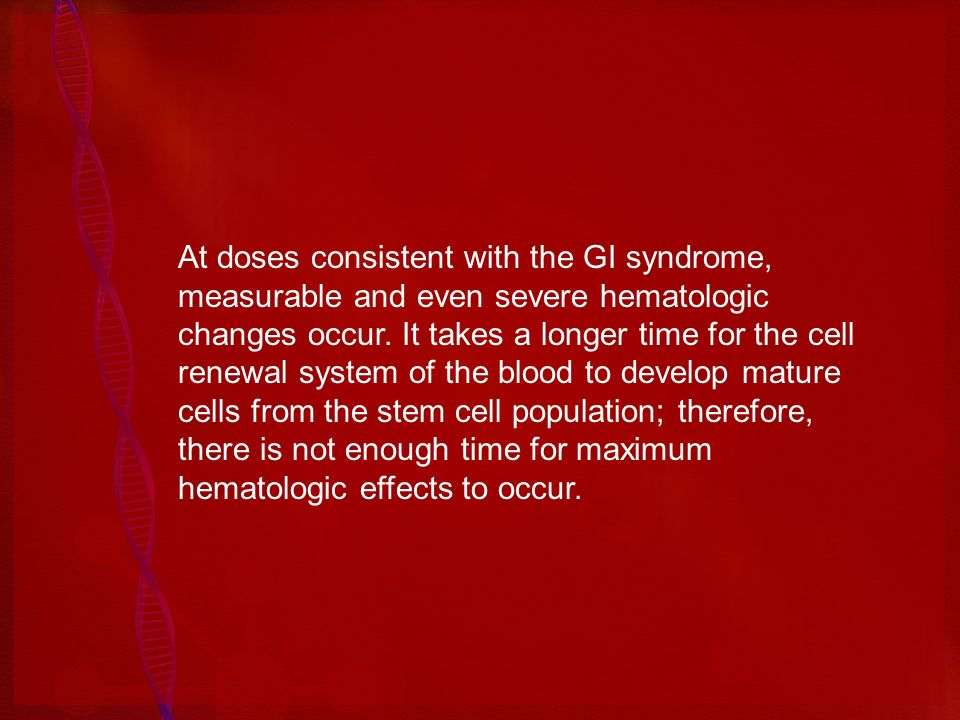 At doses consistent with the GI syndrome, measurable and even severe hematologic changes occur.