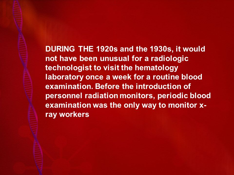 DURING THE 1920s and the 1930s, it would not have been unusual for a radiologic technologist to visit the hematology laboratory once a week for a routine blood examination.