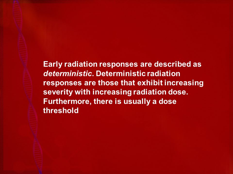 Early radiation responses are described as deterministic