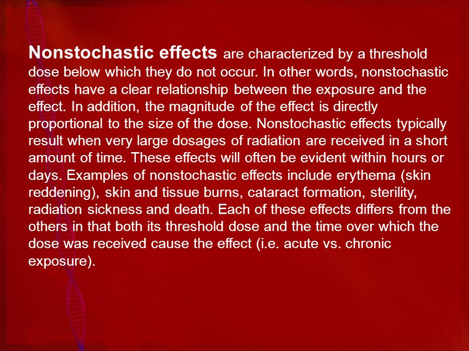 Nonstochastic effects are characterized by a threshold dose below which they do not occur.
