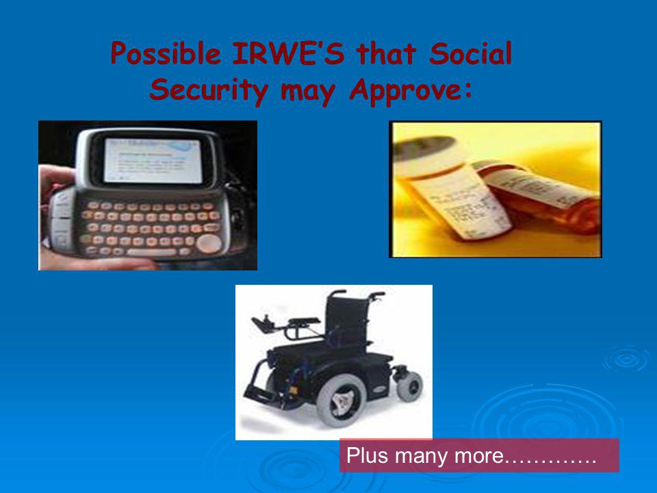 Possible IRWE'S that Social Security may Approve: