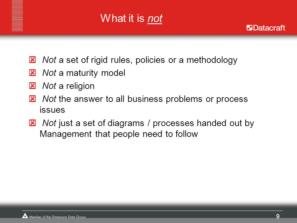 What it is not Not a set of rigid rules, policies or a methodology