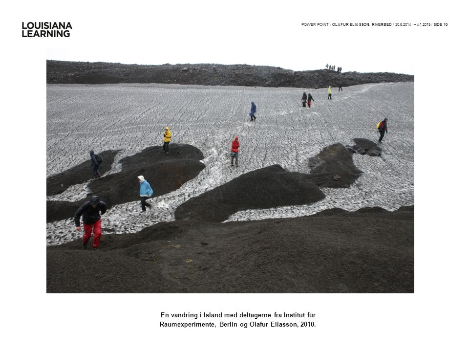 POWER POINT / OLAFUR ELIASSON. RIVERBED / 20.8.2014 – 4.1.2015